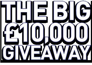 The Big £10,000 Giveaway